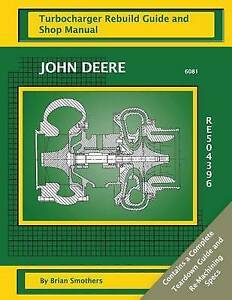 John Deere 6081 Re504396 Turbocharger Rebuild Guide Shop Man by Smothers Brian
