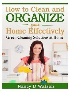 How To Clean And Organize Your Home Effectively Green