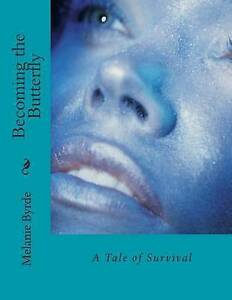 Becoming the Butterfly by Byrde, Melanie Anne 9781502868336 -Paperback