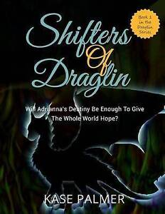 Shifters of Draglin: Will Adrianna's Destiny Be Enough to Give th 9781523308231