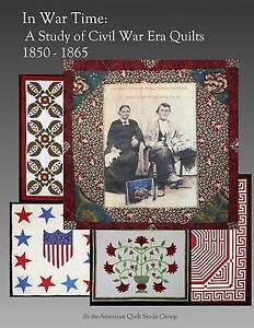 In War Time Study Civil War Era Quilts 1850 - 1865 by American Quilt Study Group