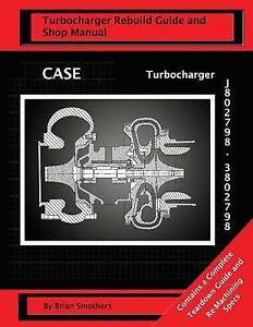 Case Turbocharger J802798/3802798 Turbo Rebuild Guide Shop M by Smothers Brian