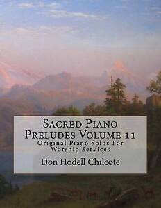 Sacred Piano Preludes Vol  11 Original Piano Solos for Worship by Chilcote D NEW