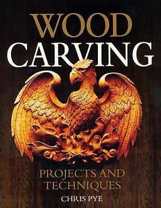 NEW Wood Carving: Projects and Techniques by Chris Pye