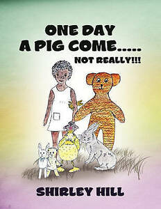 NEW-One-Day-a-Pig-Come-Not-Really-by-Shirley-Hill