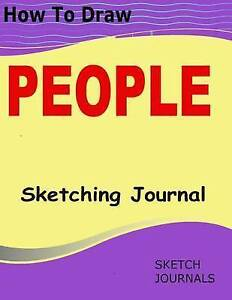 How Draw People Sketching Journal Must Have for Everyone Fo by Journals Sketch