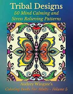 Tribal Designs: 50 Mind Calming and Stress Relieving Patterns by Wingate, Audrey