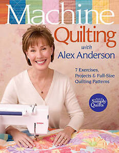 Machine Quilting with Alex Anderson: 7 Exercises, Projects & Full-Size...