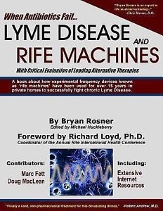 When Antibiotics Fail, Lyme Disease and Rife Machines : With Critical...
