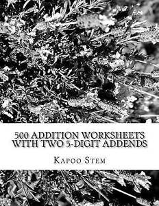 500 Addition Worksheets with Two 5-Digit Addends: Math Practice W by Stem, Kapoo