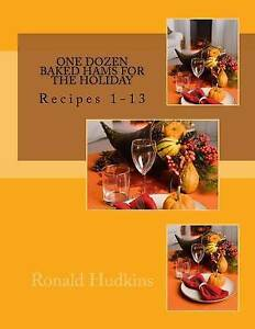 One Dozen Baked Hams for the Holiday: Recipes 1-13 by Hudkins, Ronald E.
