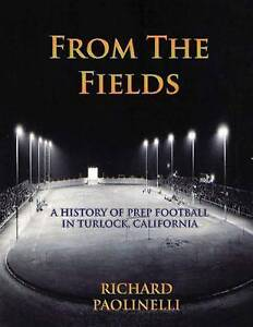 From the Fields: A History of Prep Football in Turlock, California by Richard...