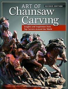 Jessie Groeschen-Art Of Chainsaw Carving, Second Edi BOOK NEW