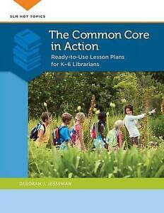 The Common Core in Action: Ready-to-Use Lesson Plans for K-6 Librarians (Slm Hot