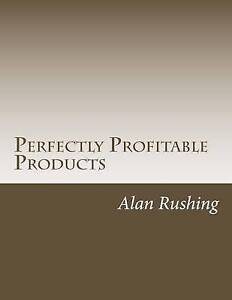 "Perfectly Profitable Products ""Positioning Your Product for Maxi by Rushing MR A"