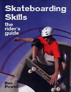 Skateboarding Skills: The Rider's Guide, Powell, Ben