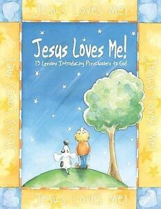 Jesus Loves Me!: 13 Lessons Introducing Preschoolers to God by Group Publishing