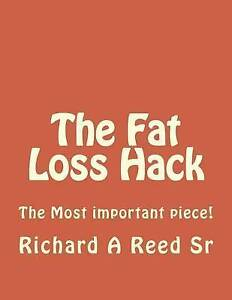 The Fat Loss Hack: The Answer to All Weight Loss Plans by Reed Sr, MR Richard a.