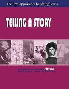 NEW Telling a Story, Part Five of The Five Approaches to Acting Series