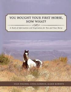 You Bought Your First Horse, Now What? by Fischer, Joan -Paperback