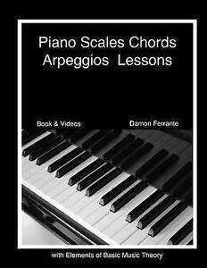 Piano Scales, Chords & Arpeggios Lessons with Elements of Basic Music Theory ...