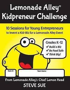 Lemonade Alley Kidpreneur Challenge Workbook: 10 Sessions for You by Sue, Steve