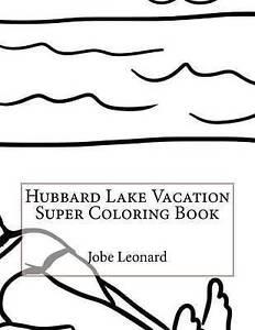 Hubbard Lake Vacation Super Coloring Book by Leonard, Jobe -Paperback