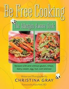 Be Free Cooking- Allergen-Aware Cook Recipes Without Gluten Wheat Dairy Casein E