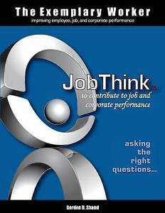 NEW The Exemplary Worker: JobThink (Exemplary Worker Book) by Gordon D Shand