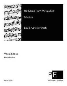 He Came from Milwaukee: Selections by Hirsch, Louis Achille -Paperback