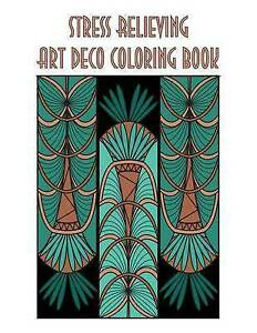 Stress Relieving Art Deco Coloring Book by Books, Individuality -Paperback