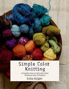 Simple Color Knitting by Erika Knight COMPLETE HOW-TO WITH COLOUR WORKSHOP