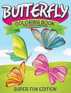 NEW Butterfly Coloring Book For Adults and Kids: Super Fun Edition