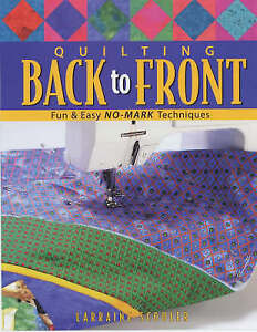 Quilting Back to Front: Fun and Easy No-mark Techniques by Larraine Scouler...