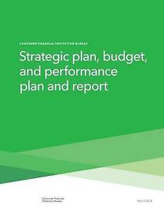 Strategic Plan Budget Performance Plan Report by Consumer Financial Protection B