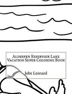 Alderfen Reservoir Lake Vacation Super Coloring Book by Leonard, Jobe -Paperback