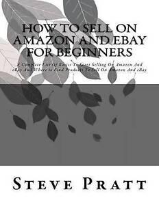 How Sell on Amazon Ebay for Beginners Complete List  by Pratt Steve -Paperback