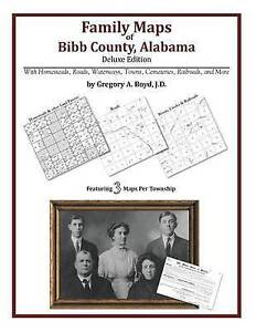 NEW Family Maps of Bibb County, Alabama, Deluxe Edition by Gregory A Boyd J.D.