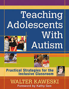 Teaching Adolescents with Autism: Practical Strategies for the Inclusive...