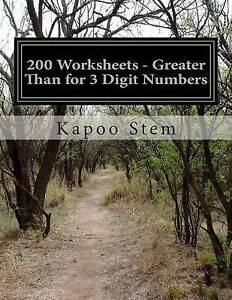 200 Worksheets - Greater Than for 3 Digit Numbers: Math Practice  by Stem, Kapoo