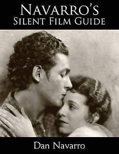 Navarro's Silent Film Guide : A Comprehensive Look at American Silent Cinema