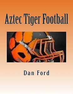 Aztec Tiger Football: (1911-2016) by Ford, MR Dan -Paperback