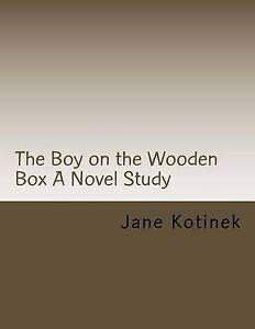 The Boy on the Wooden Box a Novel Study by Kotinek, Jane M. -Paperback
