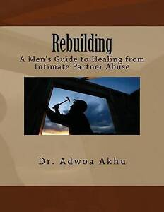 NEW Rebuilding: A Men's Guide to Healing from Intimate Partner Abuse