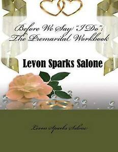 """Before We Say """"I Do"""": The Premarital Workbook by Sparks Salone, Levon -Paperback"""