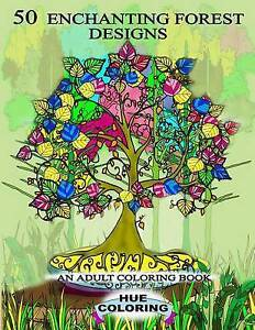 50 Enchanting Forest Designs: An Adult Coloring Book by Coloring, Hue -Paperback
