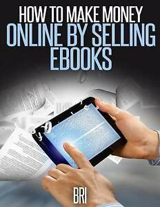 How to Make Money Online by Selling eBooks by  -Paperback