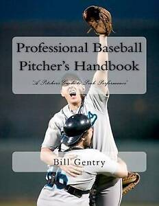 Professional Baseball Pitcher's Handbook: A Pitcher's Guide to Peak Performance