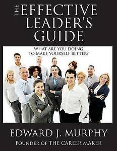 The Effective Leader's Guide Discover Secrets Becoming  by Murphy Edward J