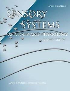 SENSORY SYSTEMS: Anatomy and Physiology, Second Edition by Aage R. Møller Ph.D.